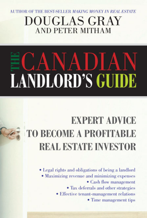 Douglas Gray The Canadian Landlord's Guide. Expert Advice for the Profitable Real Estate Investor douglas gray making money in real estate the essential canadian guide to investing in residential property