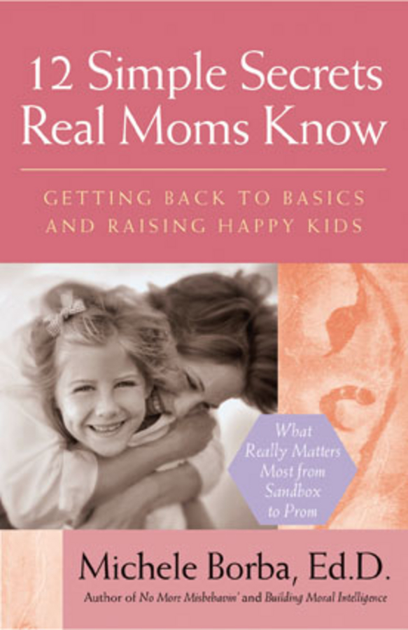 Michele Borba 12 Simple Secrets Real Moms Know. Getting Back to Basics and Raising Happy Kids the good mother