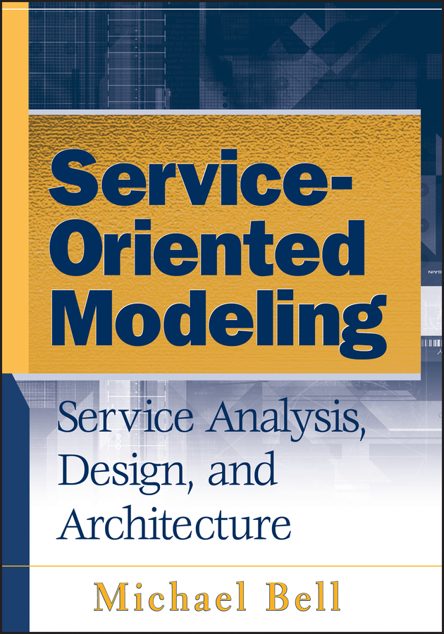 Michael Bell Service-Oriented Modeling (SOA). Service Analysis, Design, and Architecture