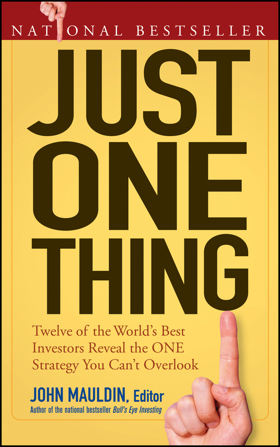 цены John Mauldin Just One Thing. Twelve of the World's Best Investors Reveal the One Strategy You Can't Overlook
