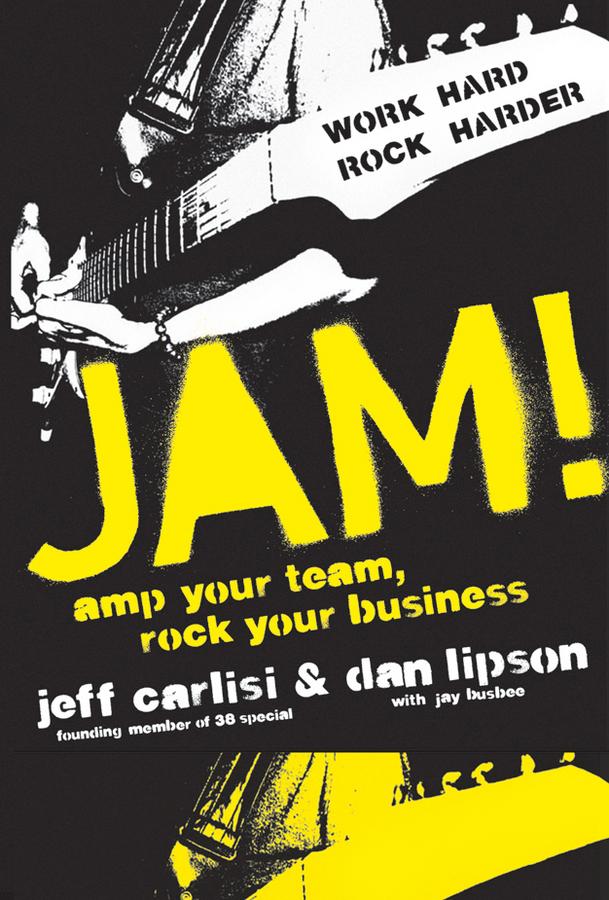 Jeff Carlisi Jam! Amp Your Team, Rock Your Business the jam the jam all mod cons lp