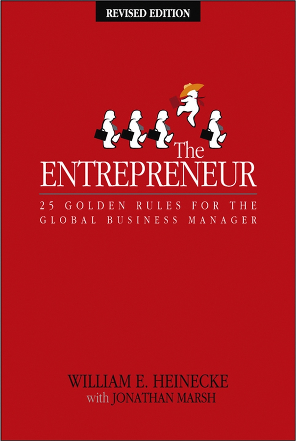 William Heinecke The Entrepreneur. 25 Golden Rules for the Global Business Manager how to become ceo the rules for rising to the top of any organisation
