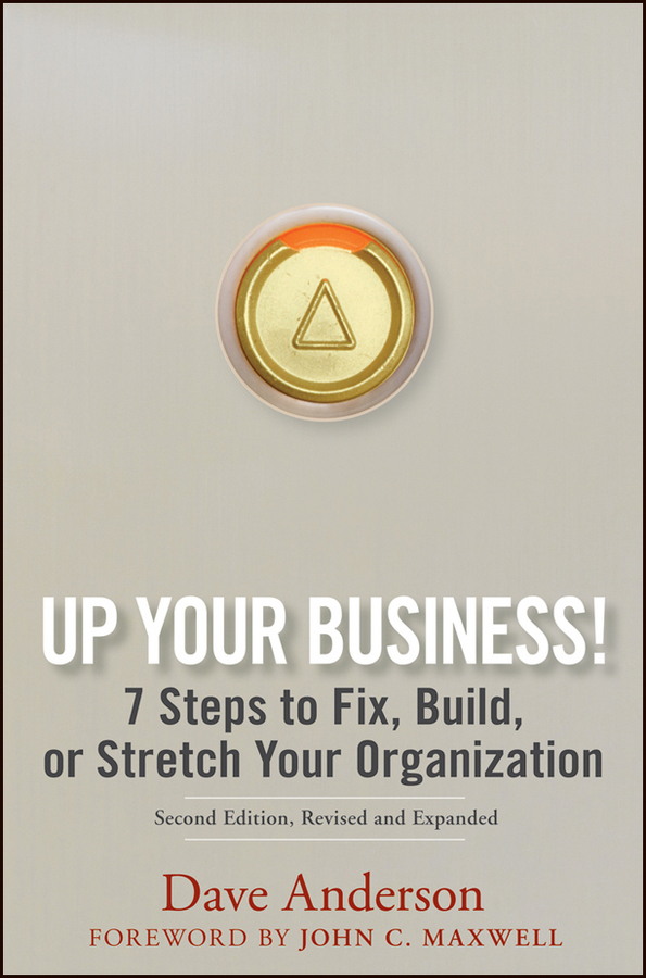 Dave Anderson Up Your Business!. 7 Steps to Fix, Build, or Stretch Your Organization dave crenshaw invaluable the secret to becoming irreplaceable