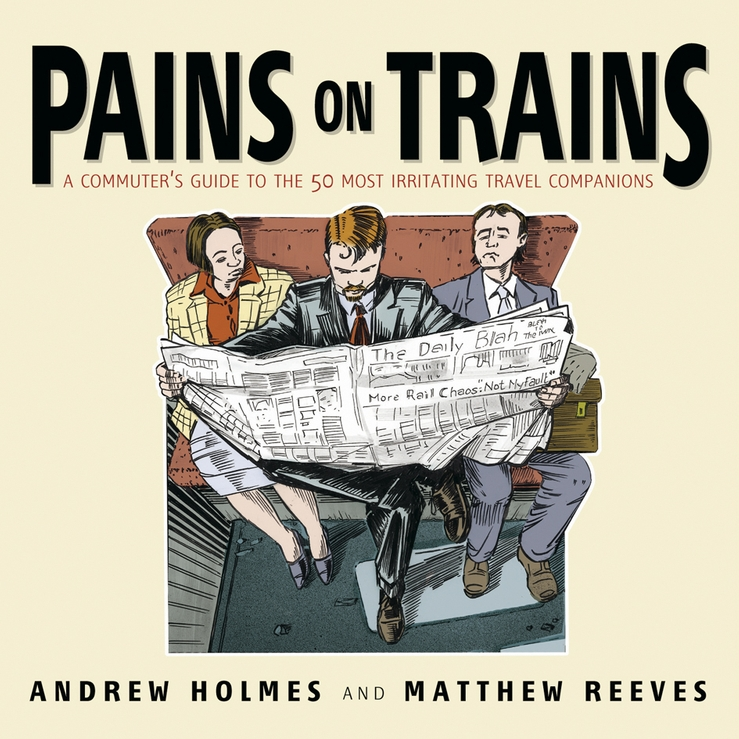 Andrew Holmes Pains on Trains. A Commuter's Guide to the 50 Most Irritating Travel Companions faraday michael on the various forces of nature and their relations to each other