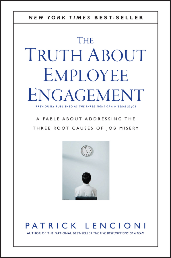 Patrick Lencioni M. The Truth About Employee Engagement. A Fable About Addressing the Three Root Causes of Job Misery impact of remuneration on job satisfaction and commitment
