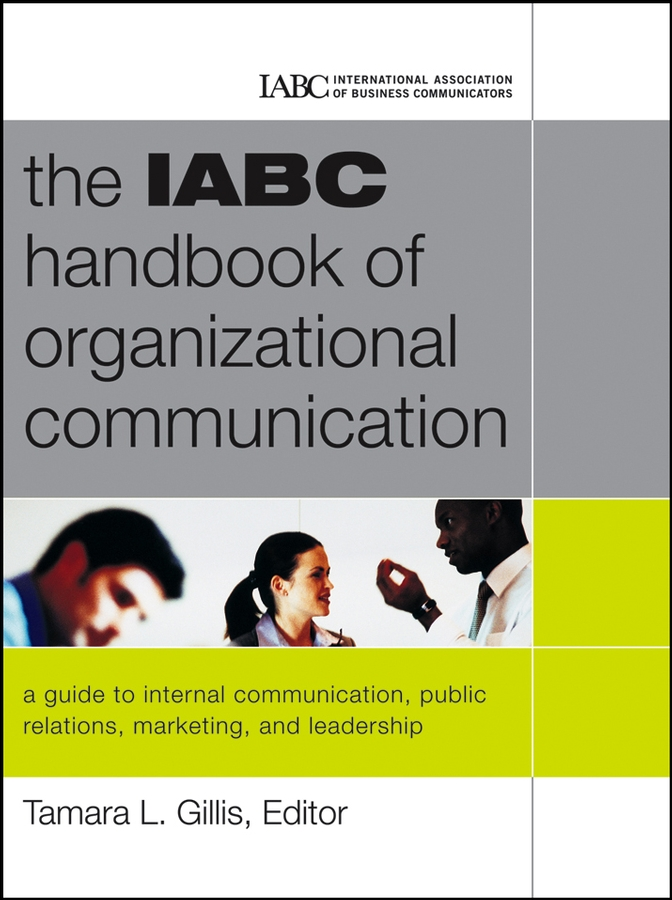 Tamara Gillis The IABC Handbook of Organizational Communication. A Guide to Internal Communication, Public Relations, Marketing and Leadership silvia tony power performance multimedia storytelling for journalism and public relations