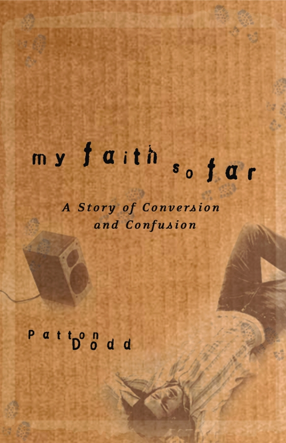 Patton Dodd My Faith So Far. A Story of Conversion and Confusion patton dodd my faith so far a story of conversion and confusion