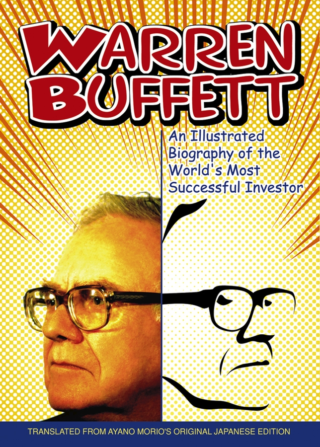 Ayano Morio Warren Buffett. An Illustrated Biography of the World's Most Successful Investor warren buffett warren buffett on business principles from the sage of omaha