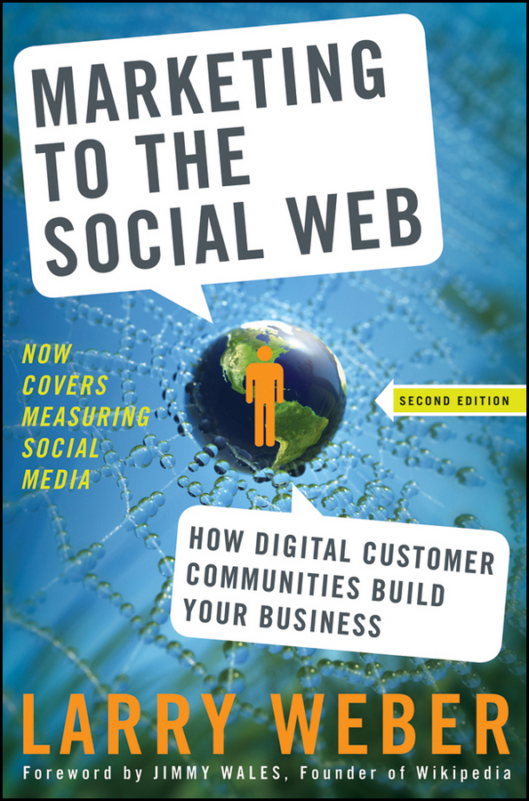 Larry Weber Marketing to the Social Web. How Digital Customer Communities Build Your Business forums