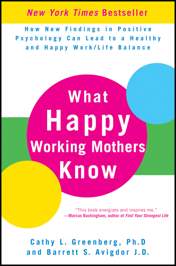 Фото - Cathy Greenberg L. What Happy Working Mothers Know. How New Findings in Positive Psychology Can Lead to a Healthy and Happy Work/Life Balance live positivity birman cat affirmations workbook birman cat presents positive and loving affirmations workbook includes mentoring questions guidance supporting you