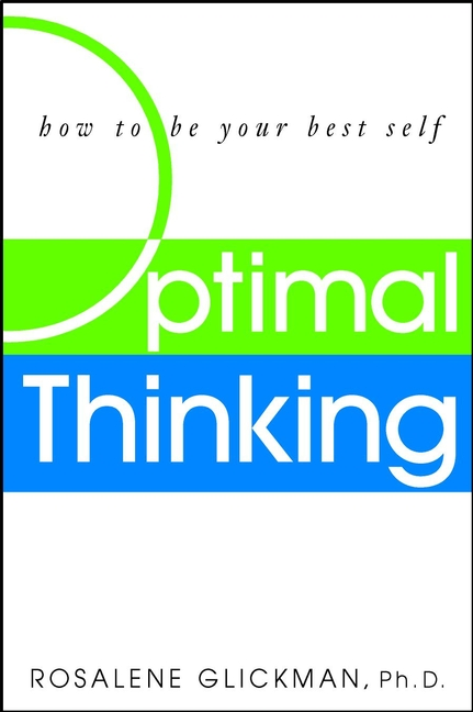 Rosalene Glickman Optimal Thinking. How to Be Your Best Self