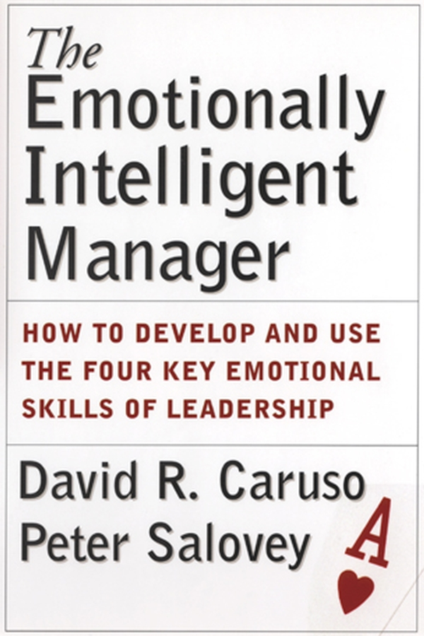 Peter Salovey The Emotionally Intelligent Manager. How to Develop and Use the Four Key Emotional Skills of Leadership my first emotions develop your child s emotional intelligence