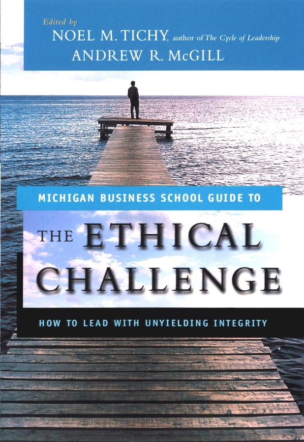 Andrew McGill The Ethical Challenge. How to Lead with Unyielding Integrity giles steve the business ethics twin track combining controls and culture to minimise reputational risk