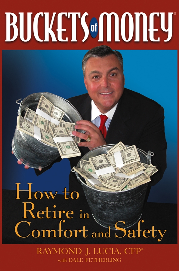 Raymond Lucia J. Buckets of Money. How to Retire in Comfort and Safety tina vito di 52 ways to wreck your retirement and how to rescue it
