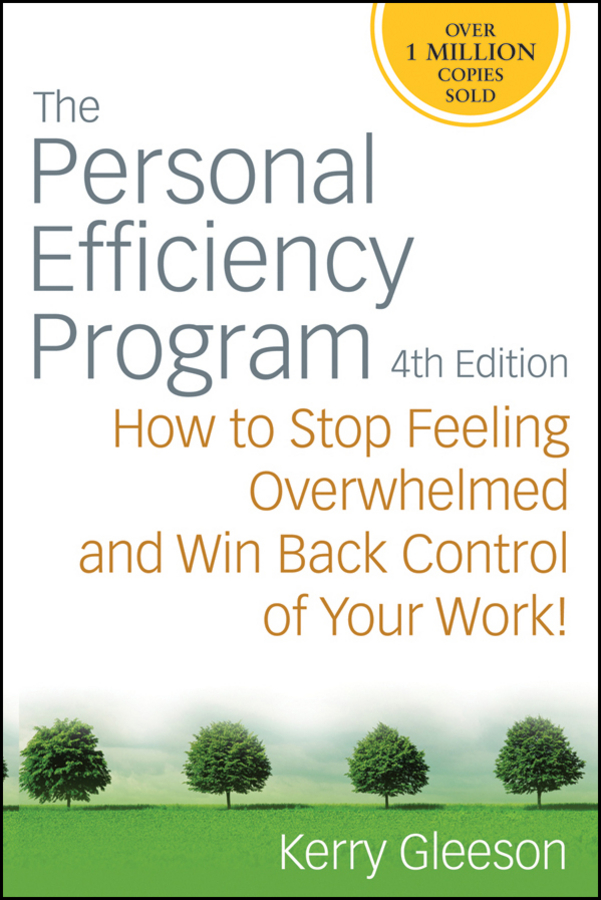 Kerry Gleeson The Personal Efficiency Program. How to Stop Feeling Overwhelmed and Win Back Control of Your Work do less get more how to work smart