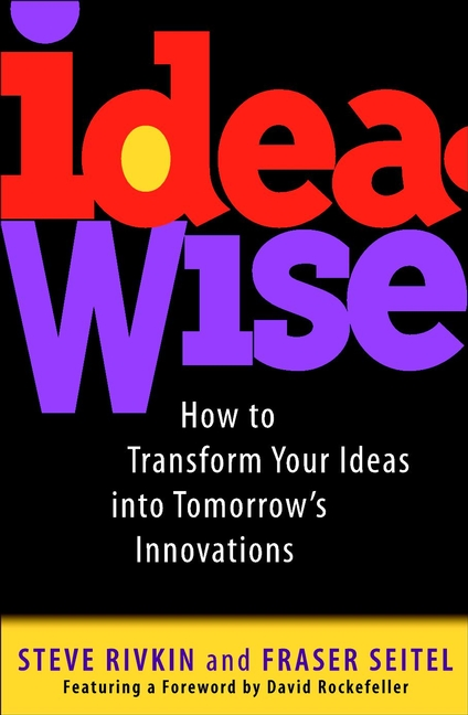Steve Rivkin IdeaWise. How to Transform Your Ideas into Tomorrow's Innovations