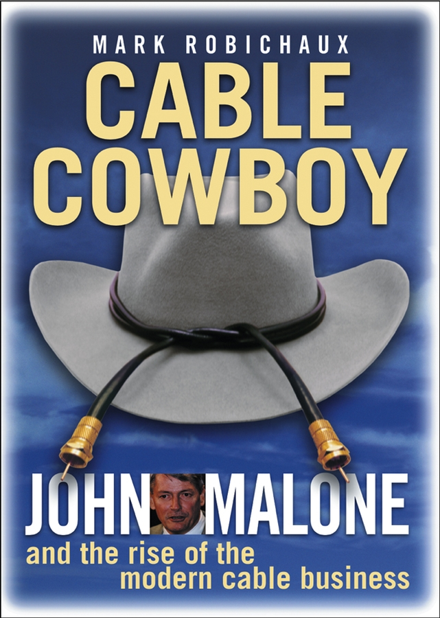 Mark Robichaux Cable Cowboy. John Malone and the Rise of the Modern Cable Business 100cm catv tv antenna 9 5 male to sma male cable connector cable tv rf 9 5 to sma male connector rg316 cable 1pcs