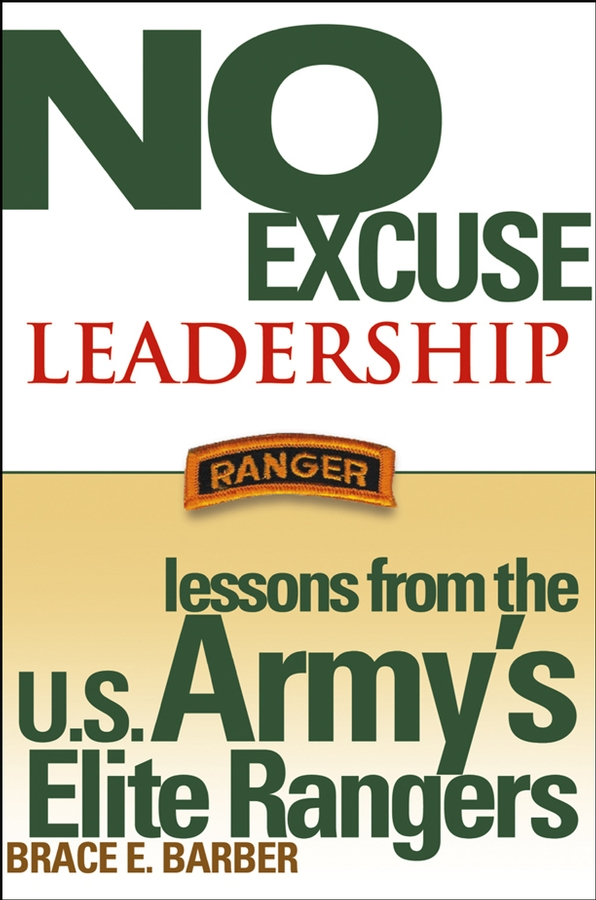 Brace Barber E. No Excuse Leadership. Lessons from the U.S. Army's Elite Rangers