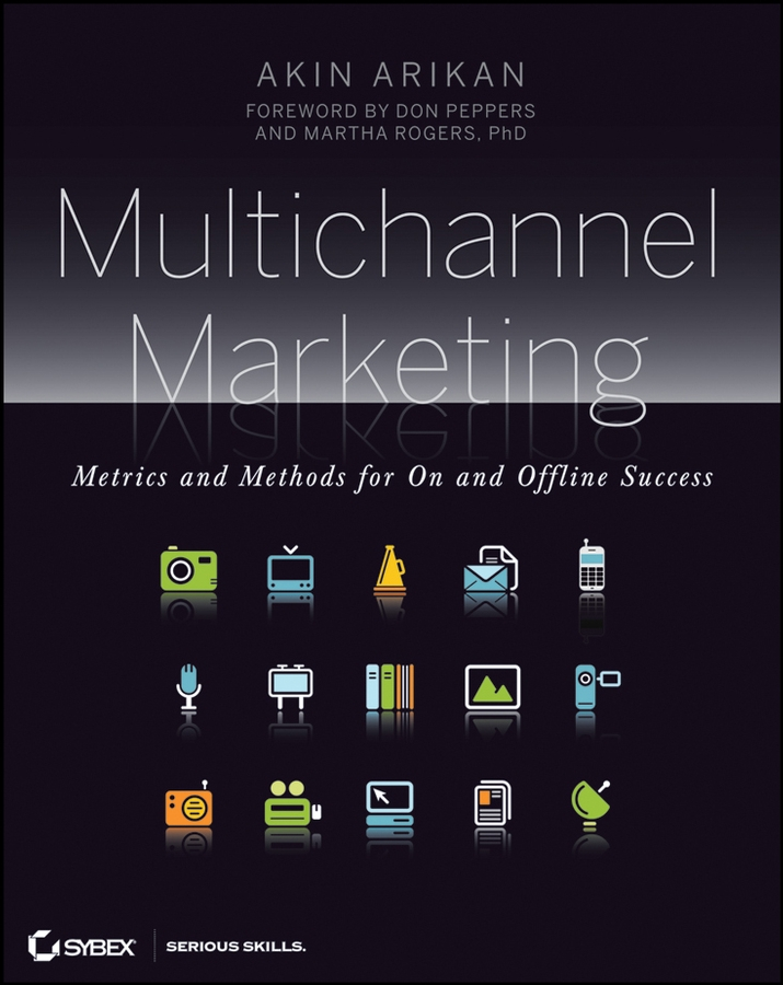 Akin Arikan Multichannel Marketing. Metrics and Methods for On and Offline Success patrick schwerdtfeger marketing shortcuts for the self employed leverage resources establish online credibility and crush your competition