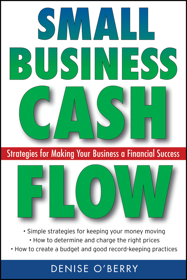 Denise O'Berry Small Business Cash Flow. Strategies for Making Your Business a Financial Success
