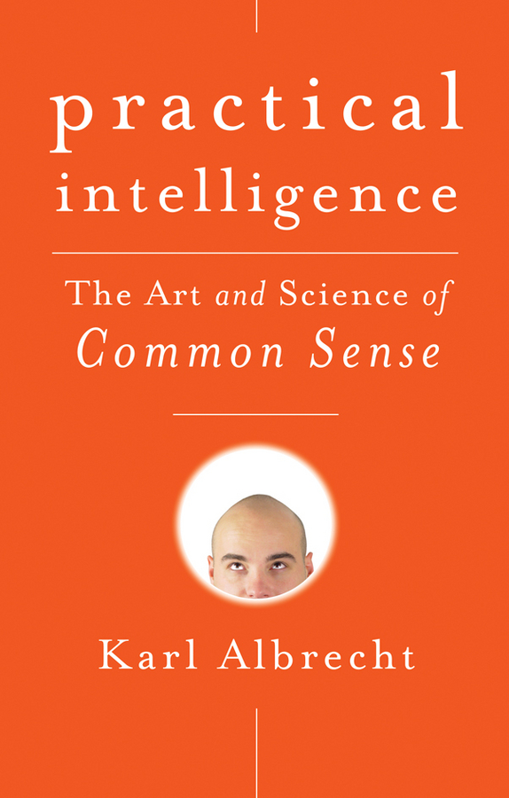 Karl Albrecht Practical Intelligence. The Art and Science of Common Sense