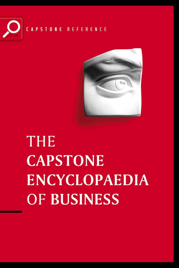 Capstone The Capstone Encyclopaedia of Business. The Most Up-To-Date and Accessible Guide to Business Ever