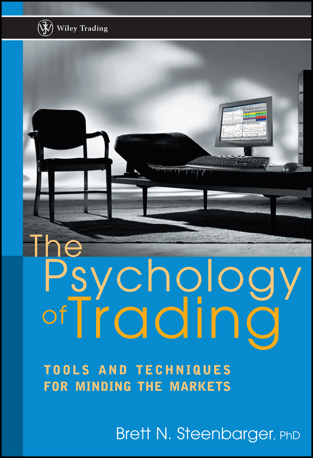 Brett Steenbarger N. The Psychology of Trading. Tools and Techniques for Minding the Markets alpesh patel the online trading cookbook