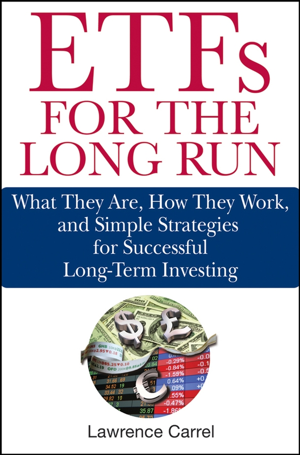 Lawrence Carrel ETFs for the Long Run. What They Are, How They Work, and Simple Strategies for Successful Long-Term Investing aswath damodaran investment philosophies successful strategies and the investors who made them work