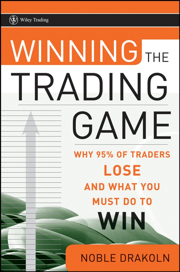 Noble DraKoln Winning the Trading Game. Why 95% of Traders Lose and What You Must Do To Win michael archer d the forex chartist companion a visual approach to technical analysis