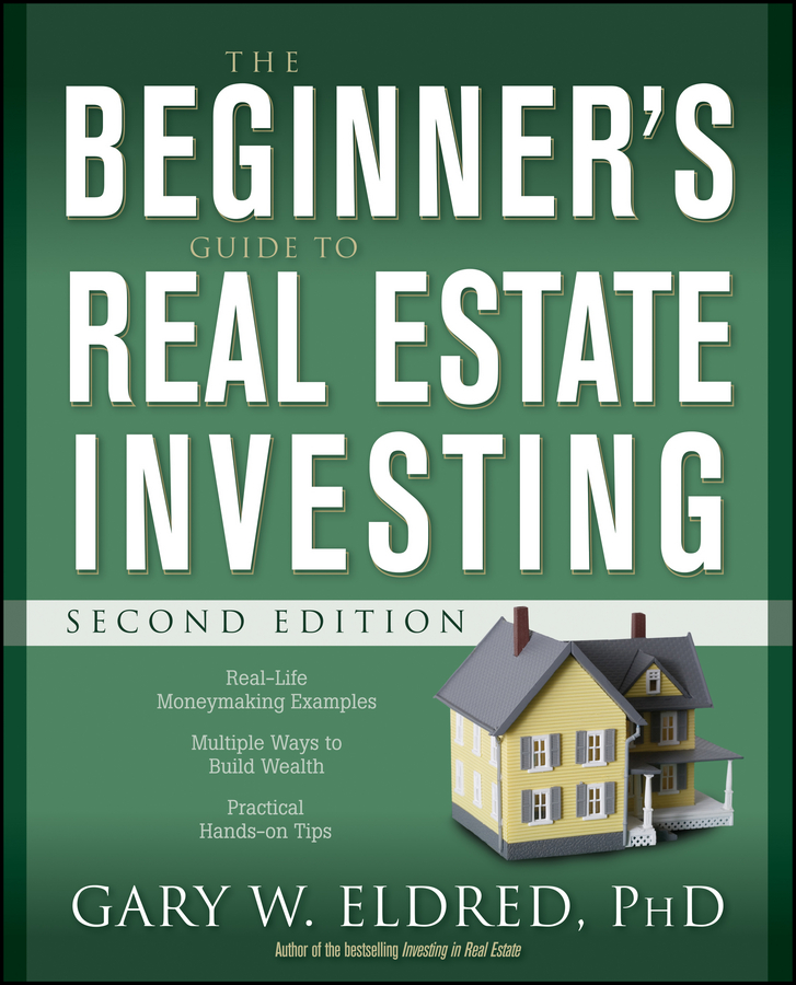 Gary Eldred W. The Beginner's Guide to Real Estate Investing bill carey the all new real estate foreclosure short selling underwater property auction positive cash flow book your ultimate guide to making money in a crashing market