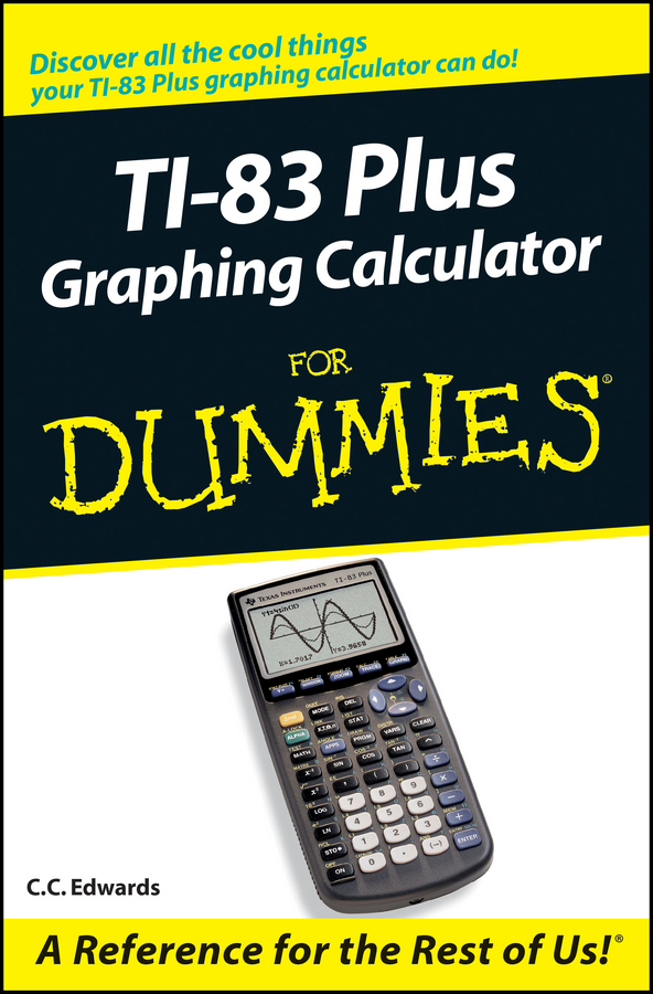 C. C. Edwards TI-83 Plus Graphing Calculator For Dummies clive maxfield the definitive guide to how computers do math featuring the virtual diy calculator