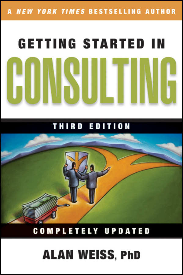 Alan Weiss Getting Started in Consulting william brooks t playing bigger than you are how to sell big accounts even if you re david in a world of goliaths