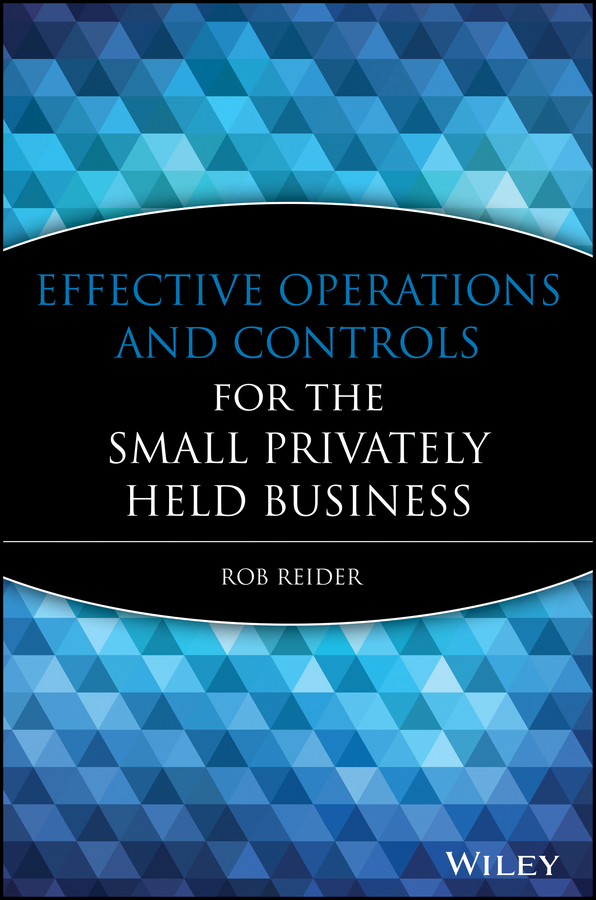 Rob Reider Effective Operations and Controls for the Small Privately Held Business business and ethics in a country with political socio economic crisis