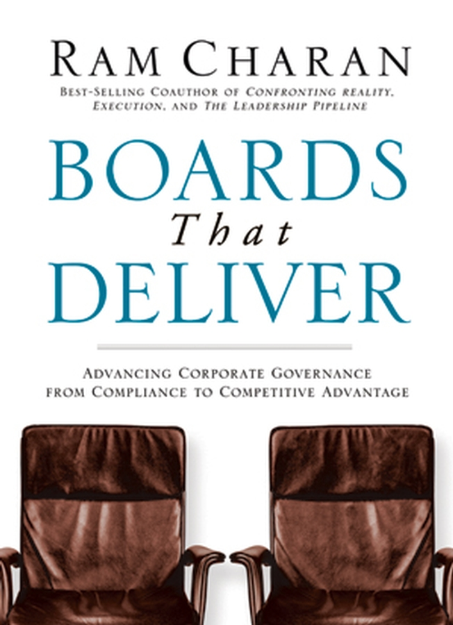 Ram Charan Boards That Deliver. Advancing Corporate Governance From Compliance to Competitive Advantage