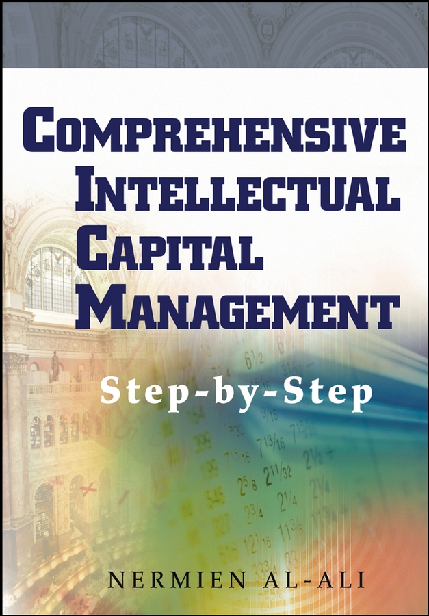 Nermien Al-Ali Comprehensive Intellectual Capital Management. Step-by-Step access to knowledge in the age of intellectual property
