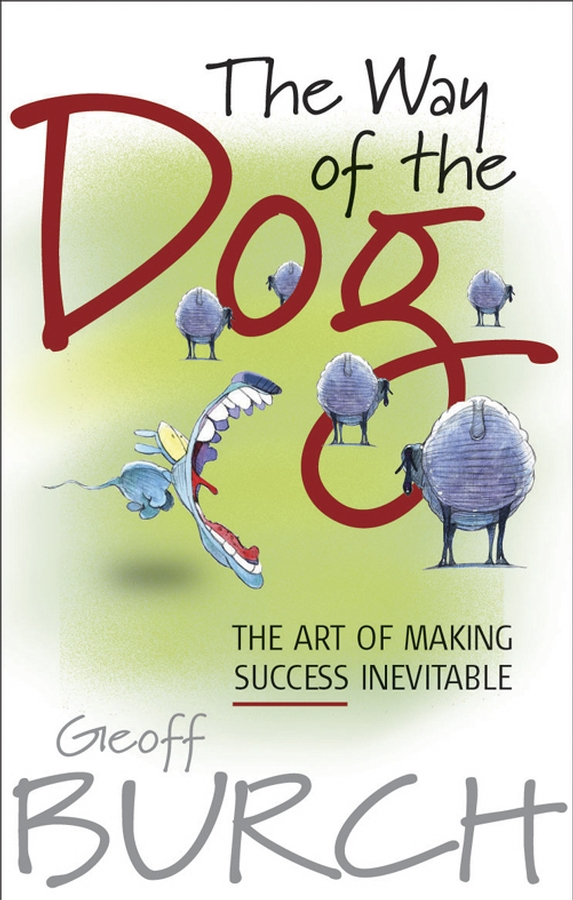 Geoff Burch The Way of the Dog. The Art of Making Success Inevitable janna karagozina mars the beginning oftheway