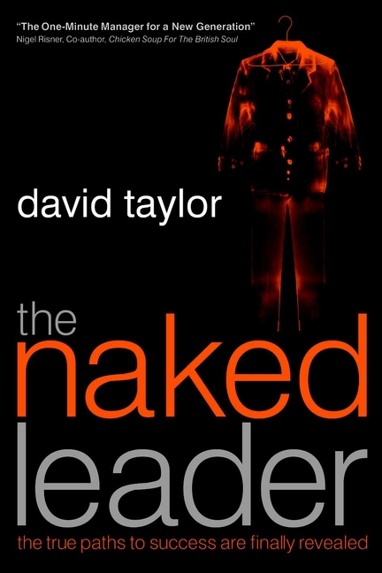 David Taylor The Naked Leader. The True Paths to Success are Finally Revealed you are the universe discovering your cosmic self and why it matters