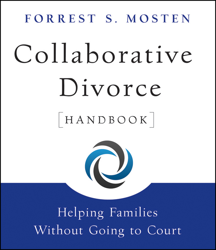 Forrest Mosten S. Collaborative Divorce Handbook. Helping Families Without Going to Court it ethics handbook