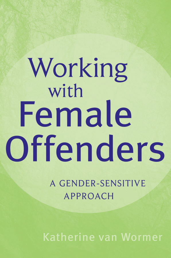 Фото - Katherine Wormer van Working with Female Offenders. A Gender Sensitive Approach miryusup abdullaev basel iii and corporate financing impact of the newest basel iii banking regulation accords on corporate capital raising strategies