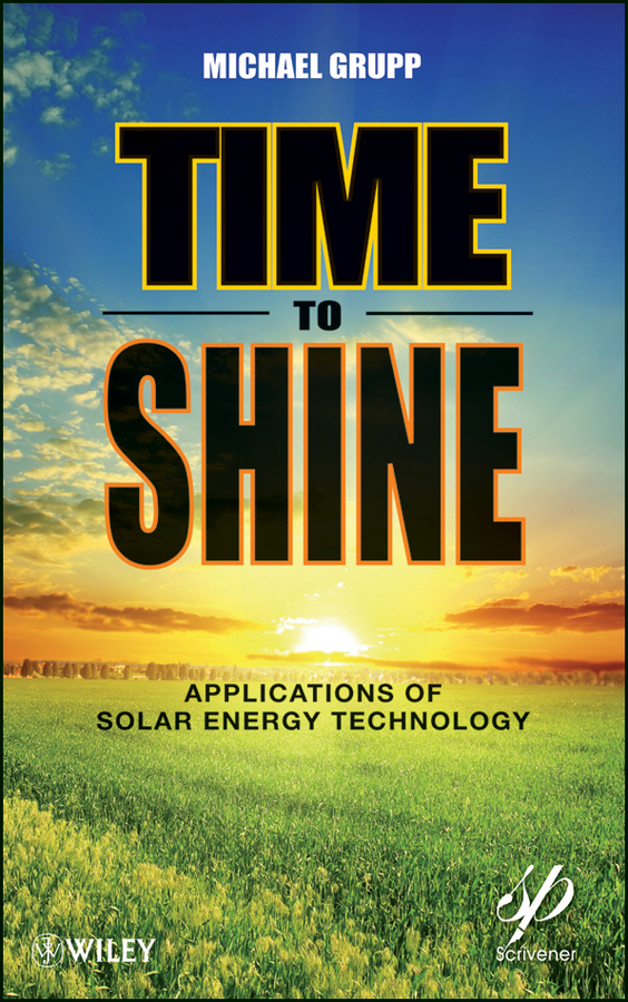 Michael Grupp Time to Shine. Applications of Solar Energy Technology c chen julian physics of solar energy