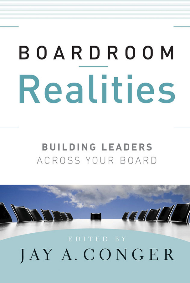 Jay Conger A. Boardroom Realities. Building Leaders Across Your Board bn44 00338f c p2632hd ady board