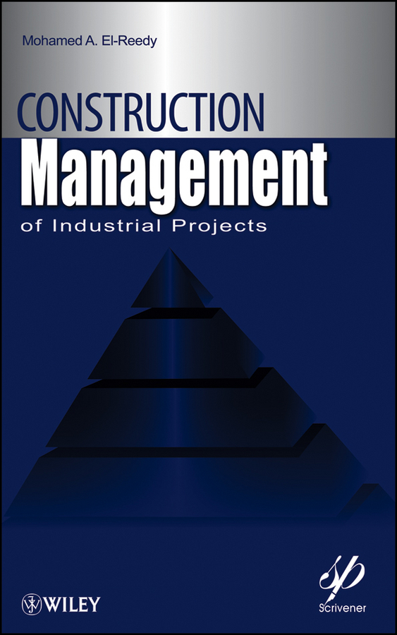 Mohamed El-Reedy A. Construction Management for Industrial Projects. A Modular Guide for Project Managers radosavljevic milan construction management strategies a theory of construction management isbn 9781119968474