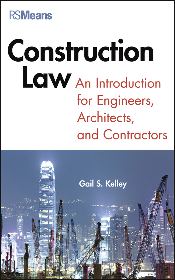 Gail Kelley Construction Law. An Introduction for Engineers, Architects, and Contractors