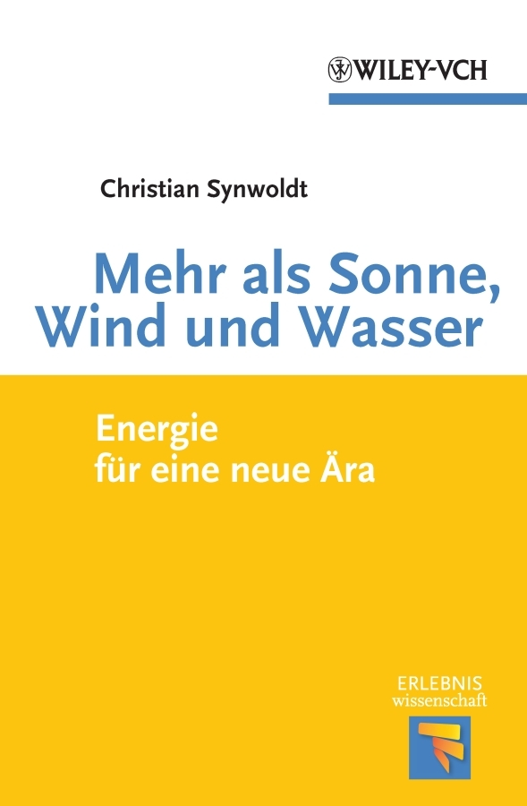 Christian Synwoldt Mehr als Sonne, Wind und Wasser. Energie für eine neue Ära chris martenson the crash course the unsustainable future of our economy energy and environment