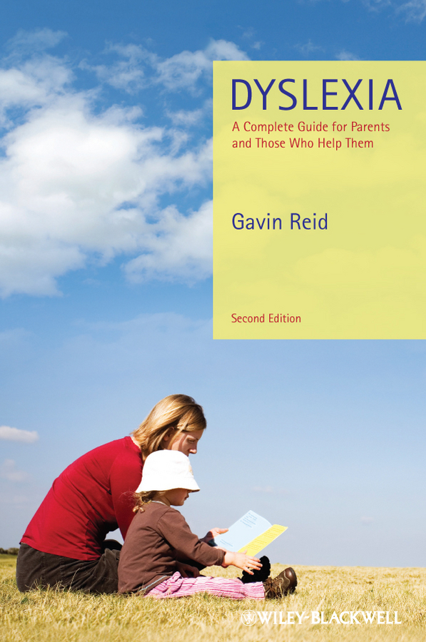 Gavin Reid Dyslexia. A Complete Guide for Parents and Those Who Help Them henny kupferstein susan rancer perfect pitch in the key of autism a guide for educators parents and the musically gifted