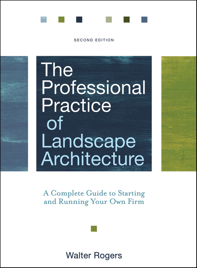 Walter Rogers The Professional Practice of Landscape Architecture. A Complete Guide to Starting and Running Your Own Firm