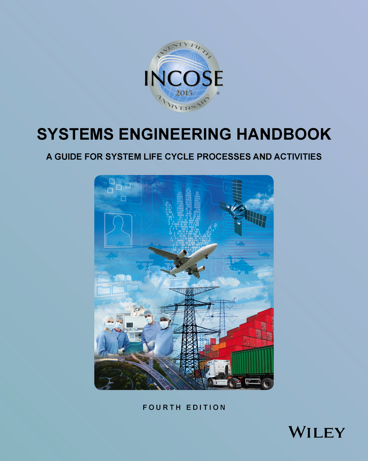 Коллектив авторов INCOSE Systems Engineering Handbook. A Guide for System Life Cycle Processes and Activities camille mccue getting started with engineering think like an engineer