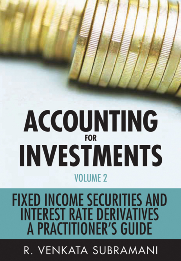 R. Subramani Venkata Accounting for Investments, Fixed Income Securities and Interest Rate Derivatives. A Practitioner's Handbook все цены