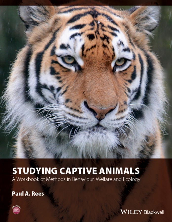 Paul Rees A. Studying Captive Animals. A Workbook of Methods in Behaviour, Welfare and Ecology