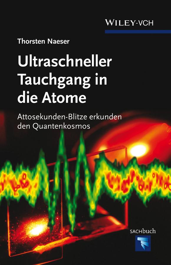 Thorsten Naeser Ultraschneller Tauchgang in die Atome. Attosekunden-Blitze erkunden den Quantenkosmos sprandel kompendium der inneren medizin